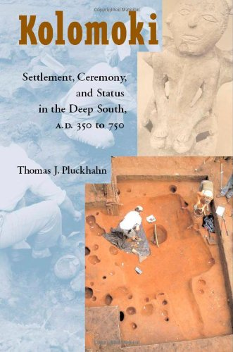 Kolomoki: Settlement, Ceremony, and Status in the Deep South, A.D. 350 to 750