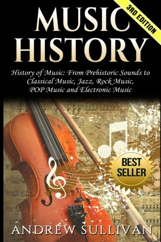 Music History: History of Music: From Prehistoric Sounds to Classical Music, Jazz, Rock Music, POP Music  and Electronic Music