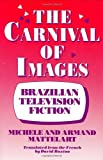 The Carnival of Images, Michele Mattelart and Armand Mattelart, 0897892127
