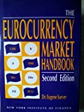 The Eurocurrency Market Handbook, Eugene Sarver, 0132922770