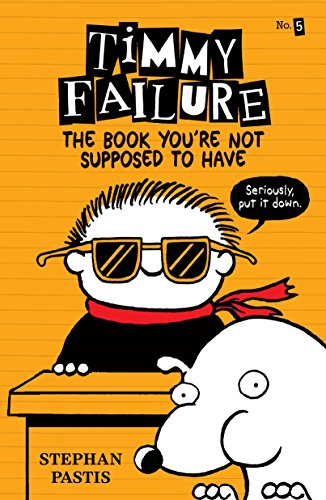 Timmy Failure: The Book You're Not Supposed to Have by Candlewick Press MA