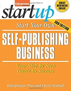 Start Your Own Self Publishing Business: Your Step-By-Step Guide to Success (StartUp Series) from Entrepreneur Press