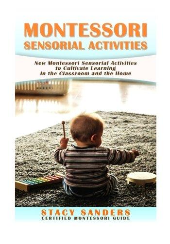 Montessori Sensorial Activities: New Montessori Sensorial Activities to Cultivate Learning