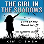 A Pint of the Black Stuff: The Girl in the Shadows, Book 1 | Kim O'Shea