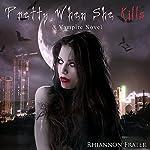 Pretty When She Kills: Pretty When She Dies, Book 2 | Rhiannon Frater