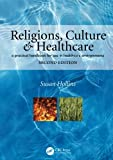 Religions, Culture and Healthcare: A Practical Handbook for Use in Healthcare Environments, Second Edition