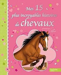 Mes 15 plus incroyables histoires de chevaux - présentées par Sophie Thalmann