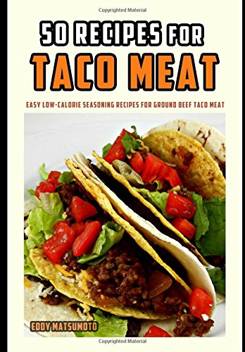 50 Recipes for Taco Meat: Easy low-calorie seasoning recipes for (Ground Beef Tacos)