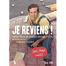 Je reviens ! . vous êtes devenus (trop) cons: Vous êtes devenus (trop) cons (French Edition)