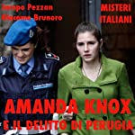 Amanda Knox e il delitto di Perugia [Amanda Knox and the Crime of Perugia]: Misteri Italiani | Jacopo Pezzan,Giacomo Brunoro