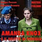 Amanda Knox e il delitto di Perugia [Amanda Knox and the Crime of Perugia]: Misteri Italiani | Jacopo Pezzan,Giacomo Brunoro