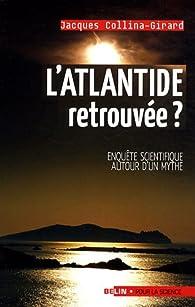 L'Atlantide retrouvée ? : Enquête scientifique autour d'un mythe par Jacques Collina-Girard