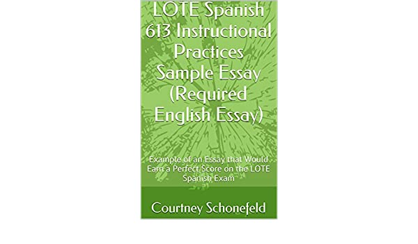 Lote Spanish  Instructional Practices Sample Essay Required  Lote Spanish  Instructional Practices Sample Essay Required English  Essay Example Of An Essay That Would Earn A Perfect Score On The Lote  Spanish Exam