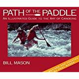 By Bill Mason Path of the Paddle: An Illustrated Guide to the Art of Canoeing (2nd Revised edition) [Paperback]