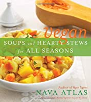 Vegan Soups and Hearty Stews for All Seasons Front Cover