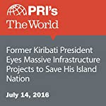 Former Kiribati President Eyes Massive Infrastructure Projects to Save His Island Nation | Carolyn Beeler