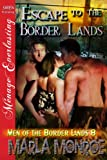 Escape to the Border Lands [Men of the Border Lands 8] (Siren Publishing Menage Everlasting)