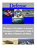 The Impact of Corruption on Economic Development in Afghanistan: A Study of the Effect of Nepotism and Bribery (Defense)