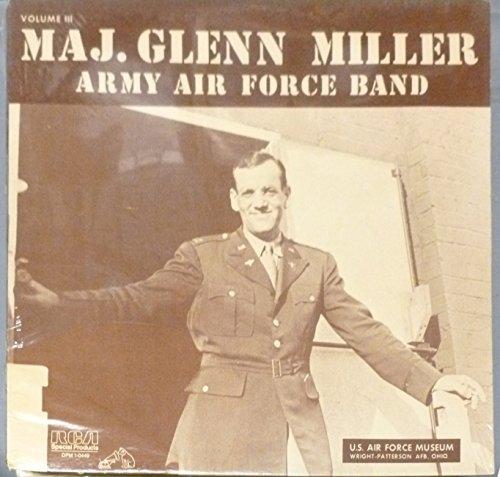 Maj. Glenn Miller Army Air Force Band Volume III