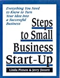 Steps to Small Business Start-Up : Everything You Need to Know to Turn Your Idea into a Successful Business, Pinson, Linda and Jinnett, Jerry A., 0936894504