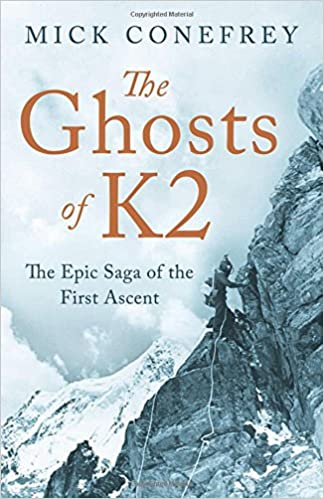 0a517485e The Ghosts of K2: The Epic Saga of the First Ascent: Amazon.co.uk: Mick  Conefrey: 9781780745954: Books