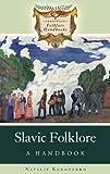 Slavic Folklore: A Handbook (Greenwood Folklore Handbooks)