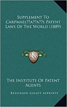 Supplement to Carpmaelacentsa -A Centss Patent Laws of the World (1889)