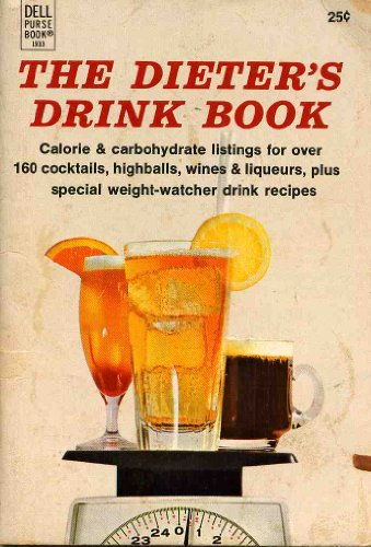 The Dieter's Drink Book :  Calorie & Carbohydrate Listings for Over 160 Cocktails, Highballs, Wines & liqueurs, Plus Special Weight-Watcher Drink Recipes
