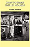 How to Make Dolls' Houses, Audrey Johnson, 1443735582