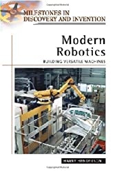 Modern Robotics: Building Versatile Machines (Milestones in Discovery and Invention)