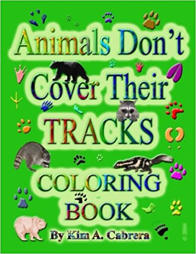 Animals Don't Cover Their Tracks Coloring Book: Kim A ...