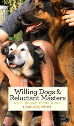 Willing Dogs & Reluctant Masters by Borjesson, Gary. (Paul Dry Books,2012)