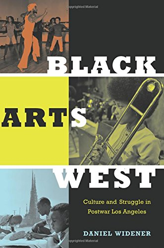 Black Arts West: Culture and Struggle in Postwar Los Angeles