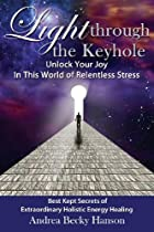 Light Through The Keyhole: Unlock Your Joy In This World Of Relentless Stress