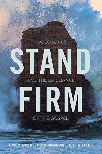 Stand Firm: Apologetics and the Brilliance of the Gospel from B & H Publishing Group