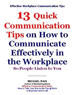 how to communicating effectively in the workplace Effective communication in the workplace is imperative in a leadership role an age-old aphorism goes, it's not what you say, but how you say it good communication is what separates a poor leader from an exceptional one having effective communication skills is the key to good leadership.