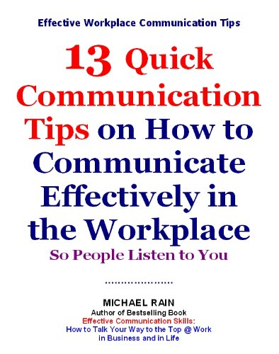 13 Quick Communication Tips on How to Communicate Effectively in the Workplace So People Listen to You