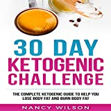 #10: 30 Day Ketogenic Challenge: The Complete Ketogenic Guide to Help You Lose Body Fat and Burn Body Fat