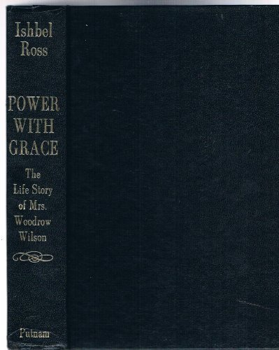 Power with grace: The life story of Mrs. Woodrow Wilson by Ishbel Ross (1975-05-03)
