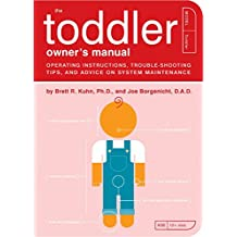 The Toddler Owner's Manual: perating Instructions, Trouble-Shooting Tips, and Advice on System Maintenance
