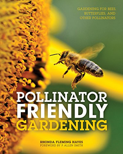 - Pollinator Friendly Gardening: Gardening for Bees, Butterflies, and Other Pollinators
