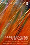 Understanding Child Abuse : The Partners of Child Sex Offenders Tell Their Stories, Philpot, Terry, 0415456002