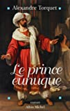 img - for Prince Eunuque (Le) (Romans, Nouvelles, Recits (Domaine Francais)) (French Edition) book / textbook / text book