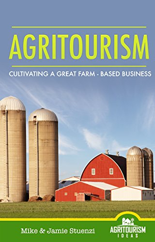 Agritourism - Cultivating a Great Farm-Based Business: Find out how we attracted over 13,000 and brought in over $100,000 our very first year!