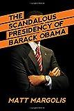 Book cover from The Scandalous Presidency of Barack Obama by Matt Margolis