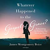 #9: Whatever Happened to the Gospel of Grace?: Rediscovering the Doctrines That Shook the World
