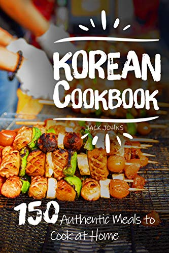 Korean Cookbook: 150 Authentic Meals to Cook at Home