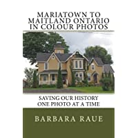 Mariatown to Maitland Ontario in Colour Photos: Saving Our History One Photo at a Time