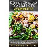 Défi de 30 jours d'aliments complets: Des recettes PRIMEES pour une meilleure santé, une perte de poids rapide, et une liberté d'aliments GARANTIE – Un ... de recettes pour 30 jours (French Edition)