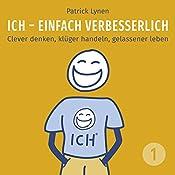 I.C.H. - einfach verbesserlich: Clever denken, klüger handeln, gelassener leben (I.C.H. - einfach verbesserlich 1) | Patrick Lynen